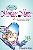 Secrets of the Marriage Mouse: Find Your Forever Love in 4 Proven Steps