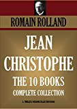 JEAN-CHRISTOPHE: 10-BOOK-COLLECTION  JEAN-CHRISTOPHE  (Dawn, Morning, Youth, Revolt); JEAN-CHRISTOPHE IN PARIS  (The Market-Place, Antoinette, The House);     (Timeless Wisdom Collection Book 4490)