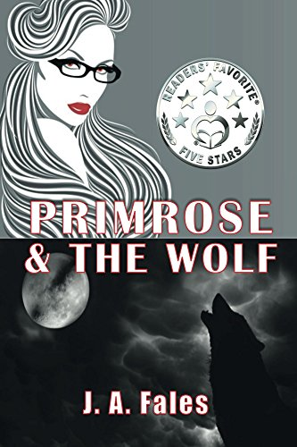 Book: Primrose & The Wolf - A Huxley Sisters Paranormal Romance by J. A. Fales