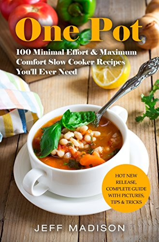 One Pot: 100 Minimal Effort & Maximum Comfort Slow Cooker Recipes You'll Ever Need (Good Food Series) by Jeff Madison