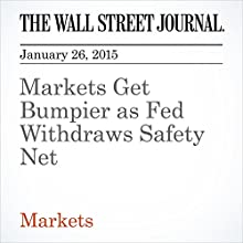 Markets Get Bumpier as Fed Withdraws Safety Net (       UNABRIDGED) by The Wall Street Journal, E S Browning Narrated by The Wall Street Journal