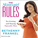 The Skinnygirl Rules: For Getting and Staying Naturally Thin (       UNABRIDGED) by Bethenny Frankel Narrated by Bethenny Frankel