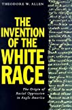 The Invention of the White Race, Volume Two: The Origins of Racial Oppression in Anglo-America (Haymarket Series) (1859840760) by Theodore W. Allen