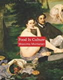 Food Food Is Culture (Arts and Traditions of the Table: Perspectives on Culinary History)