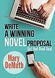 Write a Winning Novel Proposal: Get that Bookl Deal