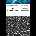 The Aquariums of Pyongyang: Ten Years in the North Korean Gulag (       UNABRIDGED) by Kang Chol-Hwan, Pierre Rigoulot Narrated by Stephen Park