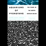 The Aquariums of Pyongyang: Ten Years in the North Korean Gulag | Kang Chol-Hwan,Pierre Rigoulot