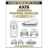Axis Armored Fighting Vehicles: 1:72 Scale (World War II AFV Plans) ~ George Bradford