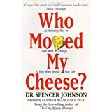 "Who Moved My Cheese? An Amazing Way to Deal With Change In Your Work and In Your Lifevon ""Spencer Johnson"""