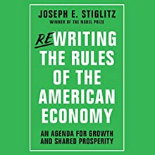 Rewriting the Rules of the American Economy: An Agenda for Growth and Shared Prosperity (       UNABRIDGED) by Joseph E. Stiglitz Narrated by Fred Sanders