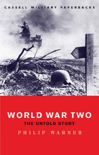 World War Two: The Untold Story (Cassell Military Paperbacks), Philip Warner
