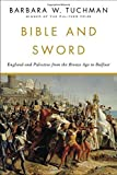 Bible and Sword: England and Palestine from the Bronze Age to Balfour (0345314271) by Tuchman, Barbara W.