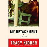 My Detachment: A Memoir | Tracy Kidder