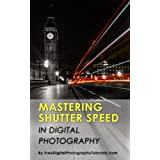 Mastering Camera Shutter Speed: Digital Photography Tips and Tricks for Beginners on How to Use Fast and Slow Shutter Speed for Creative Effect ~ Stephen Hockman