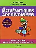 Les mathématiques apprivoisées : Pour en finir avec les blocages en maths