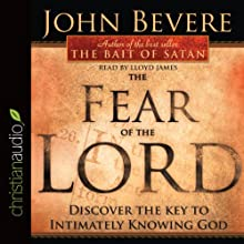 The Fear of the Lord: Discover the Key to Intimately Knowing God | Livre audio Auteur(s) : John Bevere Narrateur(s) : Lloyd James