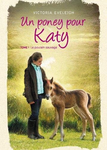 Un poney pour Katy (1) : Le poulain sauvage
