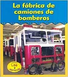 La fábrica de camiones de bomberos (¡Excursiones!) (Spanish Edition