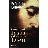 Comment J�sus est devenu Dieupar Fr�d�ric Lenoir