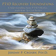 PTSD Recovery Foundations: Understanding How PTSD Works, and How to Get Better (       UNABRIDGED) by Jeremy P. Crosby Narrated by Jeremy P. Crosby