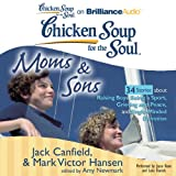 img - for Chicken Soup for the Soul: Moms and Sons - 34 Stories about Raising Boys, Being a Sport, Grieving and Peace, and Single-Minded Devotion book / textbook / text book