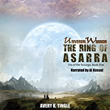 Universal Warrior: The Ring of Asarra: Era of the Scourge, Book 1 (       UNABRIDGED) by Avery Tingle Narrated by Al Kessel
