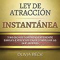 Ley de Atracción Instantánea: 3 No dichos Sorprendentemente Simples Ejercicios Para Conseguir lo que Quieras Audiobook by Olivia Beck Narrated by John Martinez