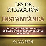 Ley de Atracción Instantánea: 3 No dichos Sorprendentemente Simples Ejercicios Para Conseguir lo que Quieras | Olivia Beck