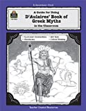 img - for A Guide for Using D 'Aulaires' Book of Greek Myths in the Classroom (Literature Units) book / textbook / text book