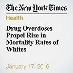 Drug Overdoses Propel Rise in Mortality Rates of Whites | Gina Kolata,Sarah Cohen