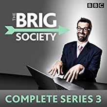 The Brig Society: Complete Series 3: The BBC Radio 4 sitcom  by Marcus Brigstocke, Dan Tetsell, Jeremy Salsby, Nick Doody, Steve Punt, Toby Davies Narrated by Marcus Brigstocke, Margaret Cabourn-Smith, William Andrews