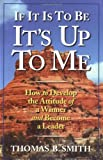 img - for If It Is To Be It's Up To Me : How to Develop the Attitude of a Winner and Become a Leader (Personal Development Series) book / textbook / text book