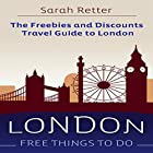 London: Free Things to Do: The Freebies and Discounts Travel Guide to London Hörbuch von Sarah Retter Gesprochen von: Elisa Berkeley