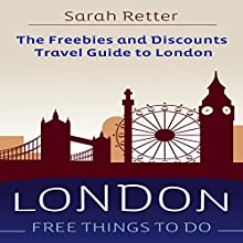 London: Free Things to Do: The Freebies and Discounts Travel Guide to London Audiobook by Sarah Retter Narrated by Elisa Berkeley
