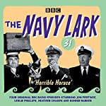 The Navy Lark Volume 31: Horrible Horace: Four classic radio comedy episodes | Lawrie Wyman