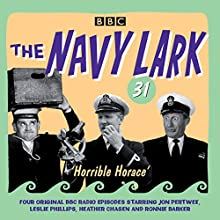 The Navy Lark Volume 31: Horrible Horace: Four classic radio comedy episodes Radio/TV Program Auteur(s) : Lawrie Wyman Narrateur(s) : Jon Pertwee, Leslie Phillips, Stephen Murray