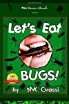 Let's Eat Bugs!: A Thought- Provoking Introduction to Edible Insects for Adventurous Teens and Adults (2nd Edition) by CreateSpace Independent Publishing Platform