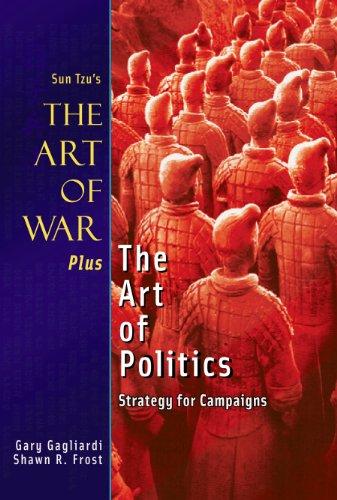 Sun Tzu - Sun Tzu's The Art of War Plus The Art of Politics: Strategy for Campaigns