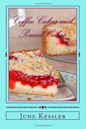 Coffee Cakes and Pound Cakes: Delicious Cakes anytime by Ms June M Kessler