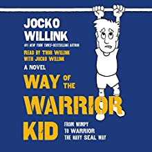 Way of the Warrior Kid: From Wimpy to Warrior the Navy SEAL Way | Livre audio Auteur(s) : Jocko Willink Narrateur(s) : Jocko Willink, Thor Willink