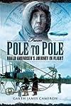 From Pole to Pole: Roald Amundsen's J...