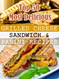 Top 50 Most Delicious Grilled Cheese Sandwich & Panini Recipes (Recipe Top 50's)