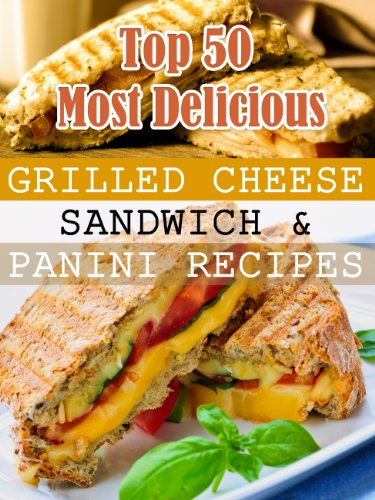 Top 50 Most Delicious Grilled Cheese Sandwich & Panini Recipes (Recipe Top 50'S Book 3) back-152706