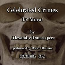 Murat: Celebrated Crimes, Book 15 (       UNABRIDGED) by Alexandre Dumas Narrated by Robert Bethune