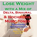 Lose Weight - with a Mix of Delta Binaural Isochronic Tones: 3-in-1 Legendary, Complete Hypnotherapy Session  by Randy Charach, Sunny Oye Narrated by Randy Charach