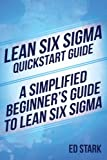 Lean Six Sigma Quickstart Guide: A Simplified Beginners Guide To Lean Six Sigma