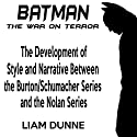 Batman: the War on Terror: The Development of Style and Narrative Between the Burton/Schumacher Series and the Nolan Series Audiobook by Liam Dunne Narrated by Sean Lenhart