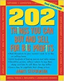 202 Things You Can Buy and Sell for Big Profits (202 Things You Can Buy & Sell for Big Profits)
