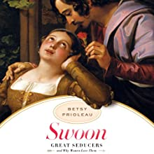 Swoon: Great Seducers and Why Women Love Them (       UNABRIDGED) by Betsy Prioleau Narrated by Holly Fielding