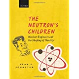 The Neutron's Children: Nuclear Engineers and the Shaping of Identityby Sean F. Johnston